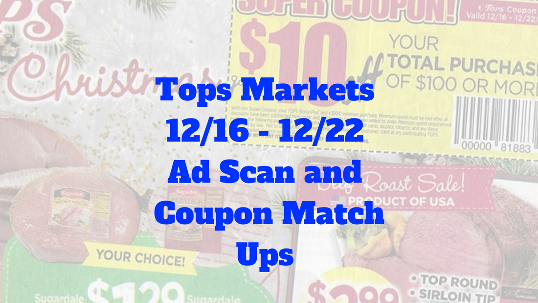4b60d75950 Tops Markets 12/16 - 12/22 Ad Scan And Coupon Match Ups !!!